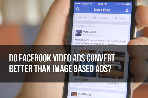 Do Facebook Video Ads Convert Better Than Image Based Ads?