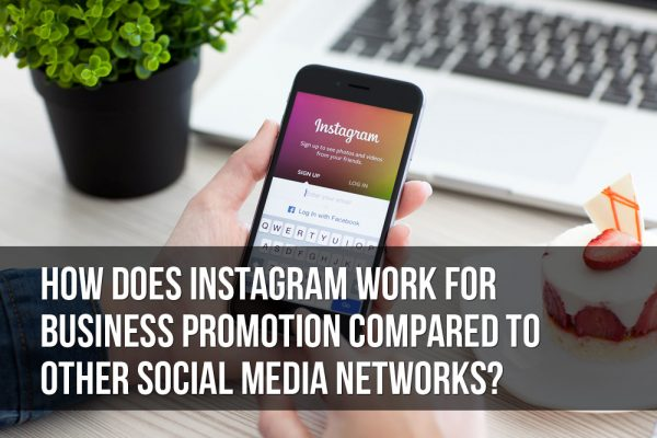 How Does Instagram Work for Business Promotion Compared to Other Social Media Networks?